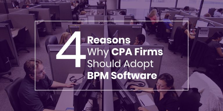 4 Reasons Why Accounting and CPA Firms Should  Adopt BPM Software