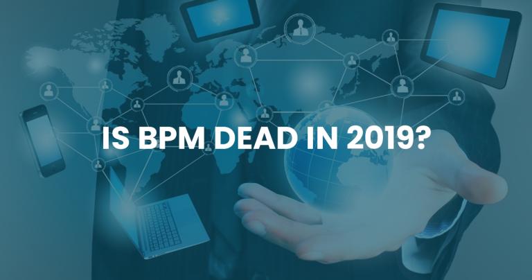 Is BPM Dead in 2019?